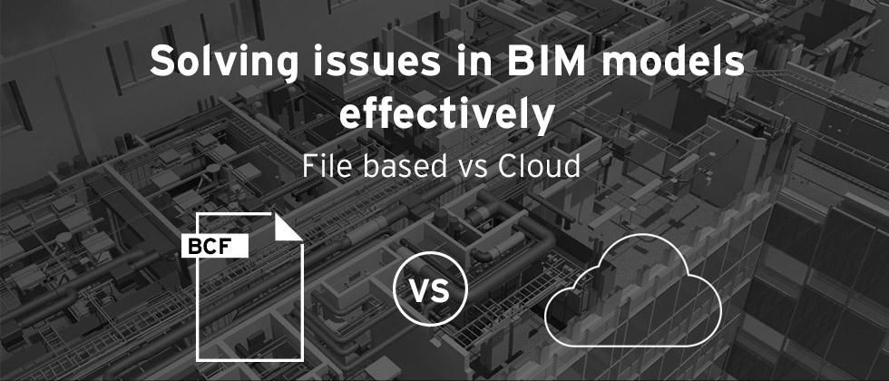 Solving issues in BIM models effectively - Cloud versus file